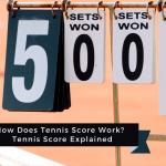 How Does Tennis Score Work? | Tennis Score Explained