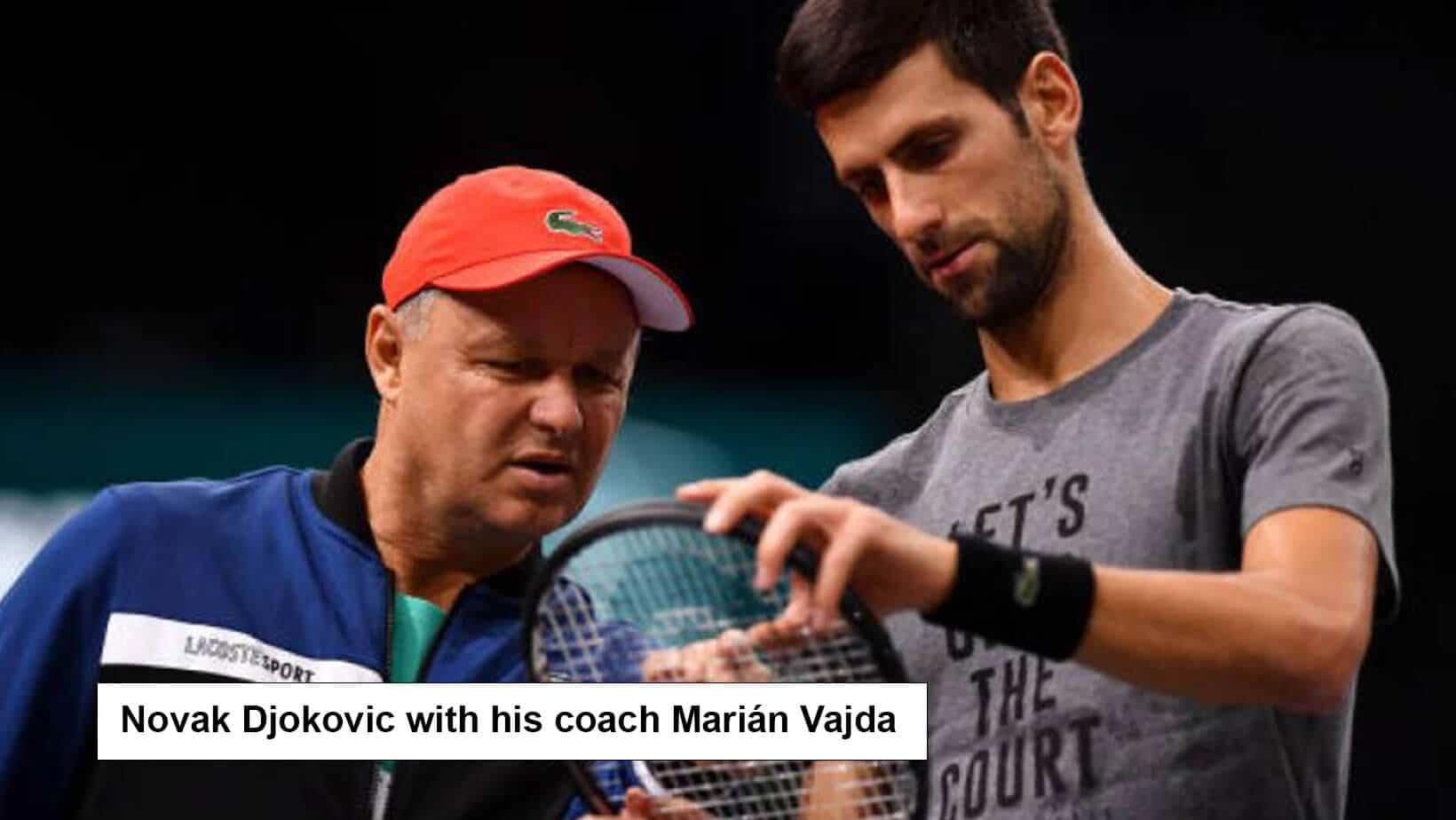 Novak Djokovic with his coach Marián Vajda